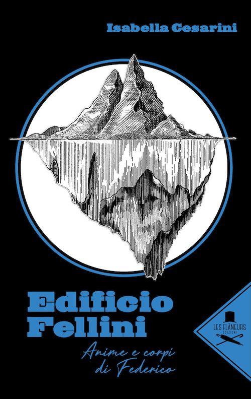 Edificio Fellini. Anime e corpi di Federico